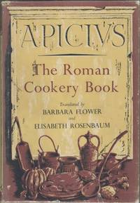 The Roman Cookery Book: a critical translation of The Art of Cooking by Apicius, for use in the Study and the Kitchen