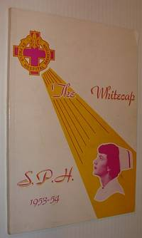 The Whitecap 1953-54: Yearbook of S.P.H. - St. Paul's Hospital, Saskatoon, Saskatchewan