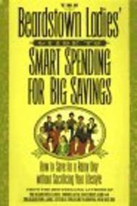 The Beardstown Ladies' Guide To Smart Spending For Big Savings: How To Save For A Rainy Day...