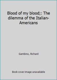 Blood of my blood;: The dilemma of the Italian-Americans by  Richard Gambino - Paperback - 1974 - from ThriftBooks (SKU: G0385050585I3N10)