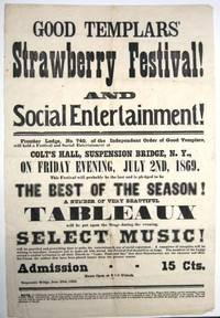 GOOD TEMPLARS' STRAWBERRY FESTIVAL! AND SOCIAL ENTERTAINMENT!| FRONTIER LODGE, NO. 740, OF THE INDEPENDENT ORDER OF GOOD TEMPLARS, WILL HOLD A FESTIVAL AND SOCIAL ENTERTAINMENT AT COLT'S HALL, SUSPENSION BRIDGE, N.Y., ON FRIDAY EVENING, JULY 2ND, 1869. THIS FESTIVAL WILL PROBABLY BE THE LAST AND IS PLEDGED TO BE THE BEST OF THE SEASON! A NUMBER OF VERY BEAUTIFUL TABLEAUX WILL BE PUT UPON THE STAGE DURING THE EVENING. SELECT MUSIC WILL BE PROVIDED AND EVERYTHING DONE TO MAKE THE ENTERTAINMENT ONE OF SOCIAL ENJOYMENT. A COMMITTEE OF RECEPTION WILL BE WAITING TO INTRODUCE STRANGERS AND TO MAKE ALL WHO ATTEND THIS FESTIVAL FEEL THEMSELVES AT HOME. THE MEMBERS OF THE LODGE EXTEND A CORDIAL INVITATION TO ALL THEIR FRIENDS TO
