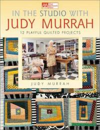 image of In the Studio with Judy Murrah : 12 Playful Quilted Projects