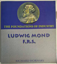 The Foundations of Industry: Ludwig Mond F.R.S