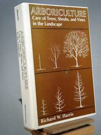 Arboriculture: Care of Trees, Shrubs, and Vines in the Landscape
