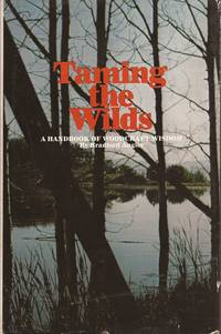 image of Taming the Wilds: A Handbook of Woodcraft Wisdom (formerly: Skills for Taming the Wilds)