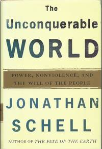 image of The Unconquerable World : Power, Nonviolence, and The Will of the People
