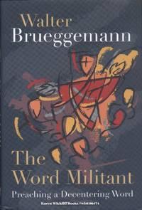 THE WORD MILITANT : Preaching a Decentering Word by  Walter Brueggemann - Hardcover - 2007 - from Karen Wickliff - Books and Biblio.com