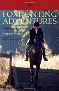 Foxhunting Adventures: Chasing the Story (The Derrydale Press Foxhunters' Library)