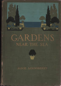 GARDENS NEAR THE SEA, The Making and Care of Gardens on or Near the Coast with Reference also to Lawns and Grounds and to Trees and Shrubberty