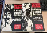 A History of French Passions, 1848-1945. Volume One: Ambition, Love and Politics, & Two: Intellect, Taste and Anxiety (Complete)