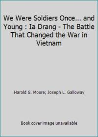 image of We Were Soldiers Once... and Young : Ia Drang - The Battle That Changed the War in Vietnam