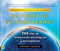 El Poder de Tu Cumplea?os the Power of Your Birthday : 366 Dias de Revelaciones Astrologicas y Astronomicas 366 Days of Astrological a Nd Astronomical Revelations