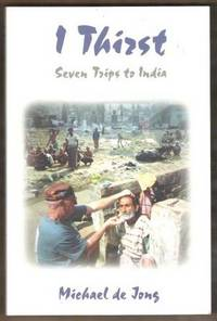I THIRST Seven Trips to India by  Michael De Jong - Paperback - Signed First Edition - 1998 - from Riverwood's Books (SKU: 9459)
