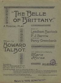 The Belle of Brittany. A Musical Play. Book by Leedham Bantock and P. J. Barrow. Lyrics by Percy Greenbank. Music by Howard Talbot. with additional numbers by Marie Horne. [Piano-vocal score]