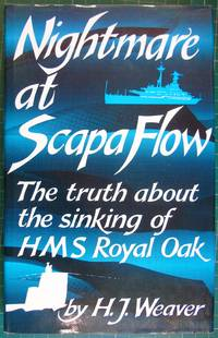 """Nightmare at Scapa Flow: Truth About the Sinking of H. M. S. """"Royal Oak"""