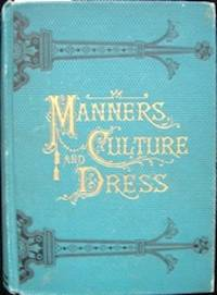 Manners, Culture and Dress of the Best American Society, Including Social, Commercial and Legal Forms, Letter Writing... by  Richard A Wells - First Edition - 1890 - from The Owl at the Bridge (SKU: OB546)