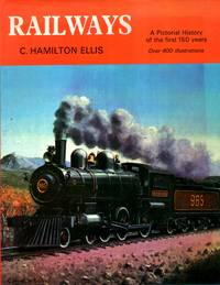 Railways : A Pictorial History of the first 150 years by  C. Hamilton Ellis - 1st Edition - 1974 - from Pendleburys - the bookshop in the hills (SKU: 235402)