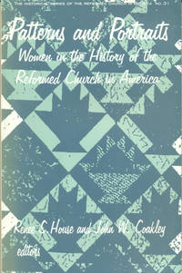 Patterns & Portraits: Women in the History of the PATTERNS AND PORTRAITS : Women in the History of the Reformed Church in America (Reformed Church in America Historical Series, No 31)