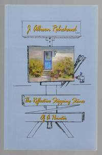 The Reflective Stepping Stones of a Painter by  J. Allison Robichaud - Paperback - Signed First Edition - 2002 - from Riverwash Books and Biblio.com