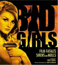 Bad Girls: Film Fatales, Sirens and Molls