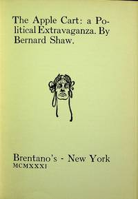 THE APPLE CART: A POLITICAL EXTRAVAGANZA by  George Bernard Shaw - Hardcover - 1931-01-01 - from Epilonian Books (SKU: 20201230020)