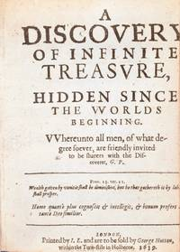 A DISCOVERY OF INFINITE TREASURE, HIDDEN SINCE THE WORLDS BEGINNING. WHEREUNTO ALL MEN, OF WHAT DEGREE SOEVER, ARE FRIENDLY INVITED TO BE SHARERS WITH THE DISCOVERER G.P