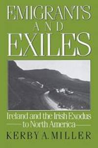 Emigrants and Exiles: Ireland and the Irish Exodus to North America (Oxford Paperbacks) by Kerby A. Miller - Paperback - 1988-08-07 - from Books Express and Biblio.com