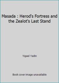 Masada : Herod's Fortress and the Zealot's Last Stand