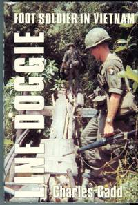 Line Doggie: Foot Soldier in Vietnam by  Charles Gadd - Hardcover - Book Club Edition (BCE/BOMC) - 1987 - from Barbarossa Books Ltd. (SKU: 72209)