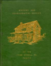Historical and Genealogical Record of the John Gesell, Sr. Family 1836-1986