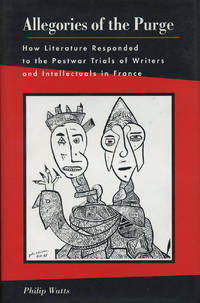 Allegories of the Purge. How Literature Responded to the Postwar Trials of Writers and...