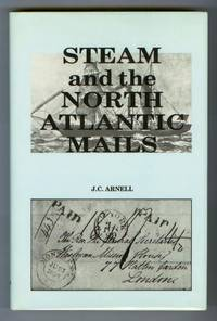 image of Steam and the North Atlantic Mails: The Impact of the Cunard Line and Subsequent Steamship Companies On the Carriage of Transatlantic Mails