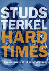 Hard Times: An Oral History of the Great Depression by Studs Terkel - Paperback - 2001-01-01 - from The Book Annex and Biblio.com