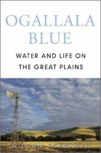Ogallala Blue : Water and Life on the Great Plains