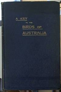 A Key to the Birds of Australia; With Their Geographical Distribution