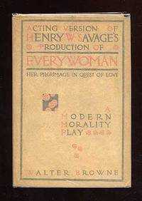 Acting Version of Henry W. Savage's Production of Every Woman: Her Pilgrimage in Quest of Love. A Modern Morality Play