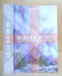 Border Fury - England And Scotland At War 1296 - 1568