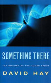 Something There The Biology of the Human Spirit by  David Hay  - Paperback  - 1st Edition  - 2006  - from Adelaide Booksellers (SKU: BIB310188)