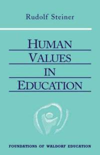Human Values in Education (The Foundations of Waldorf Education)