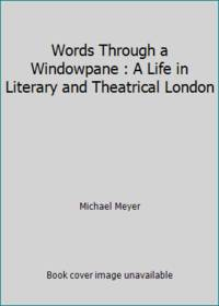image of Words Through a Windowpane : A Life in Literary and Theatrical London