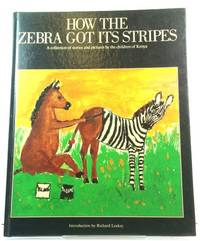 How the Zebra Got Its Stripes: A Collection of Stories and Pictures by the Children of Kenya