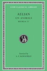 On Animals: Aelian: On the Characteristics of Animals, Volume II, Books 6-11 (Loeb Classical Library No. 448) by Aelian - Hardcover - 2001-09-09 - from Books Express (SKU: 0674994930n)