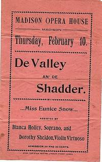 DE VALLEY AN' DE SHADDER.  Miss Eunice Snow, Assisted by Bianca Holley, Soprano, and Dorothy Sheldon, Violin Virtuoso ... Madison Opera House, Thursday, February 10 ... Admission 20 and 30 cents