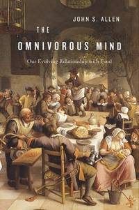 The Omnivorous Mind : Our Evolving Relationship with Food
