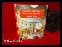 The architecture of the classical interior / Steven W. Semes