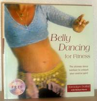 Belly Dancing for Fitness - The Ultimate Dance Workout to Unleash Your Creative Spirit: INCLUDES MUSIC CD