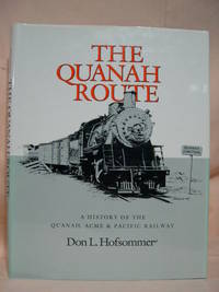 THE QUANAH ROUTE; A HISTORY OF THE QUANAH, ACME & PACIFIC RAILWAY