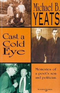 Cast a Cold Eye: Memories of a poet's son and politician.