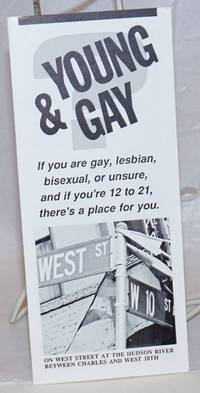 Young & Gay?: if you are gay, lesbian, bisexual, or unsure, and if you're 12 to 21. there's a place for you [brochure]