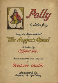 Polly by John Gay Being the Second Part of The Beggar's Opera Adapted by Clifford Bax Music Arranged and Composed by Frederic Austin. [Piano-vocal score]